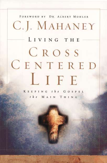 Living the Cross-Centered Life by C.J. Mahaney