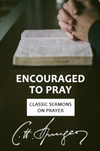 Encouraged to Pray - Classic Spurgeon Sermons on Prayer Cover