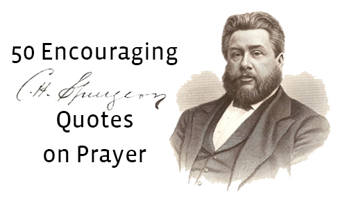 Encouraging Charles Spurgeon Quotes on Prayer