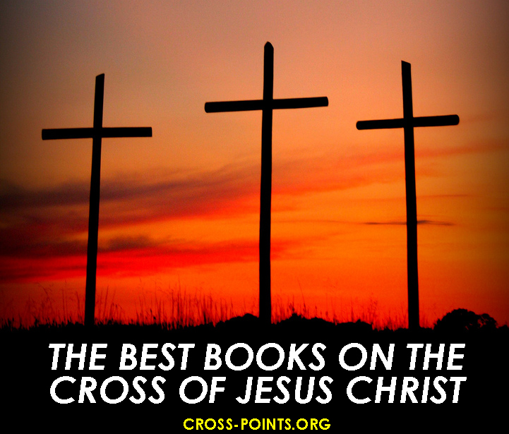 Best Easter Books The-Best-Books-on-The-Cross-of-Jesus-Christ