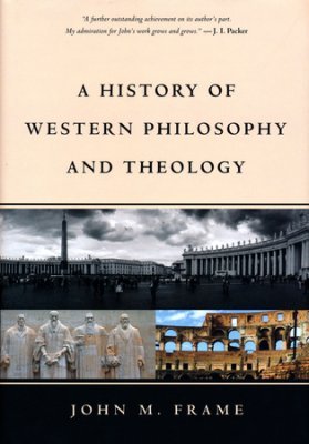 A History of Western Philosophy and Theology John Frame