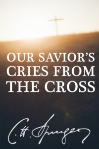 Our Saviors Cries from the Cross - Charles Spurgeon